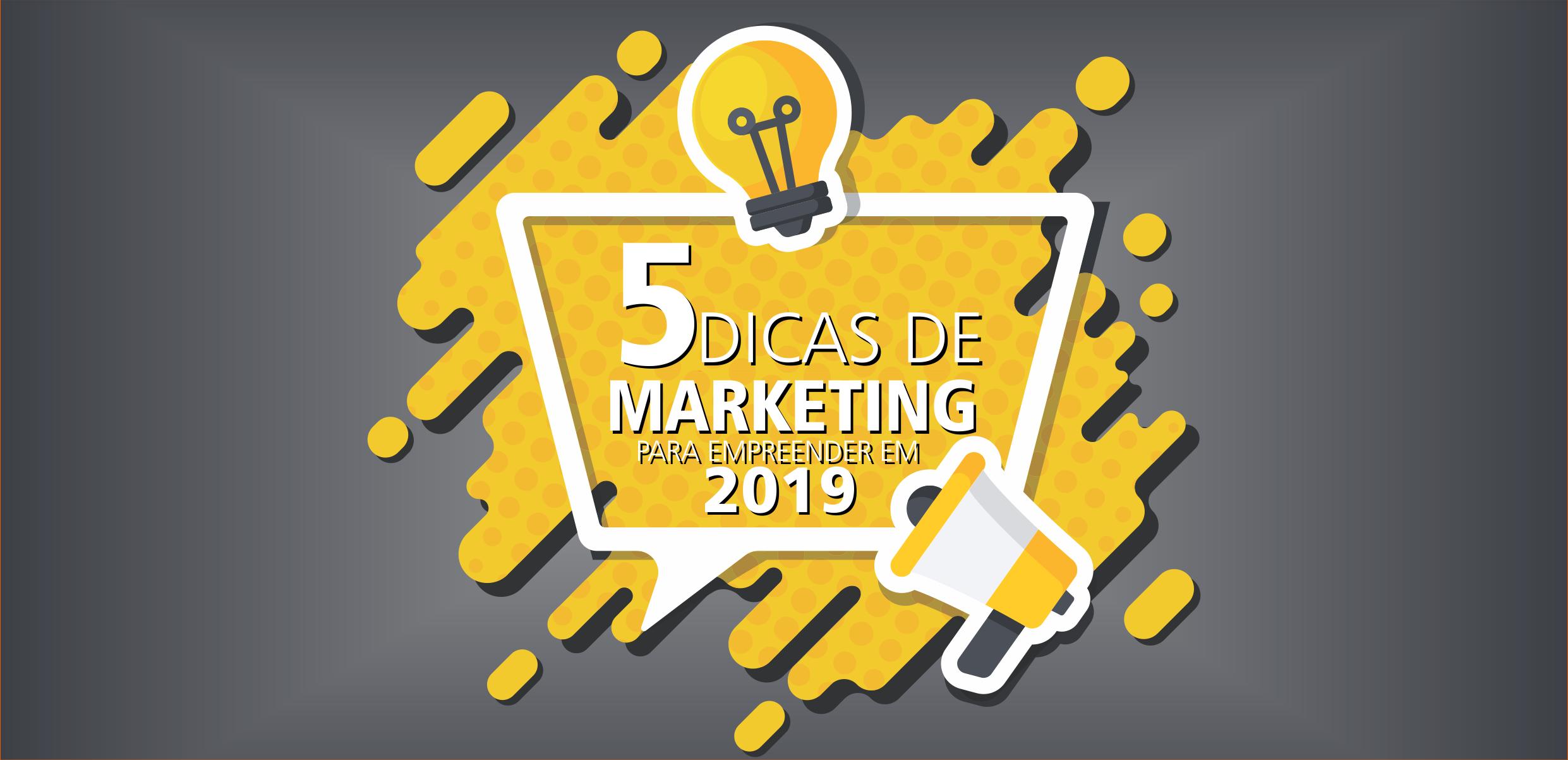5 Dicas de Marketing para Empreender em 2019