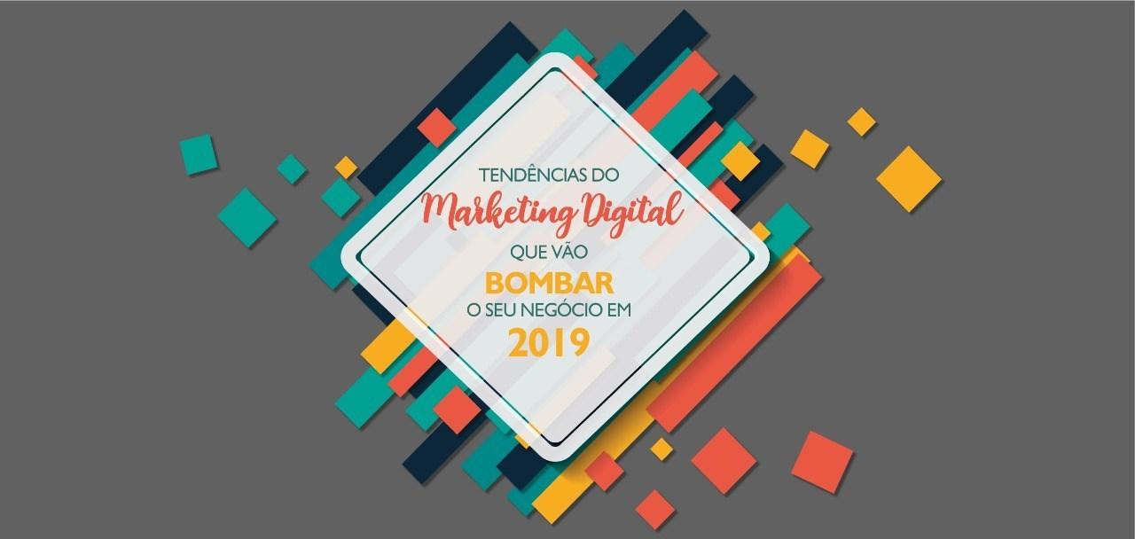 Tendências do Marketing Digital que vão Bombar seu Negócio em 2019
